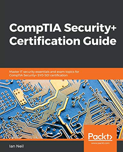 2018 Comptia Security Certification Guide Master It Security Essentials And Exam Topics For Comptia Security Sy0 501 Certification By Ian Neil Packt Publ In 2020 Packt Exam Dummies Book