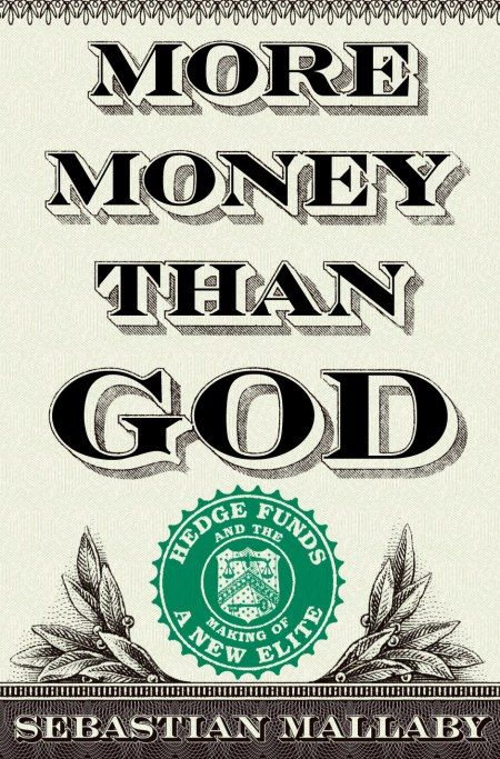 More Money Than God | Hedge Funds and the Making of a New