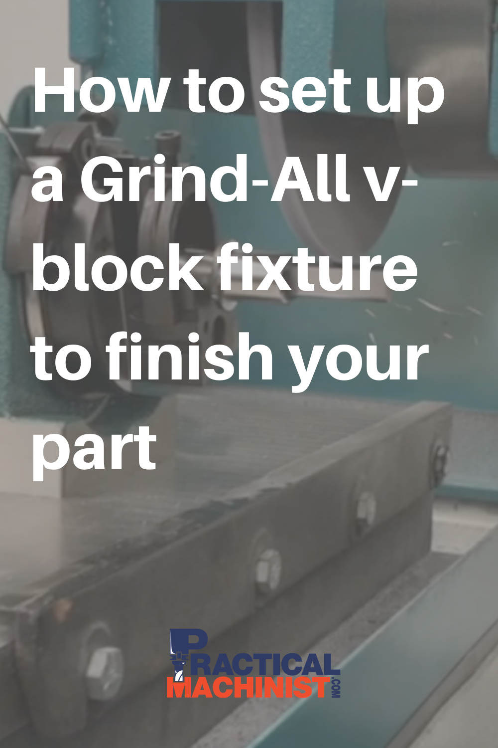 How To Set Up A Grind All V Block Fixture To Finish Your Part In 2020 Machine Shop Machinist It Is Finished