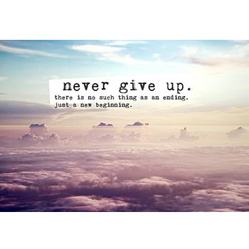 Never Give Up There Is No Such Thing As An Ending Just A New Beginning Short Inspirational Quotes Life Is Too Short Quotes Quotes About Moving On In Life