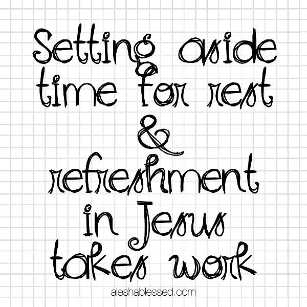 """""""Setting aside time for rest and refreshment in Jesus takes work.""""  31 Days to Work Hard + Rest Well"""