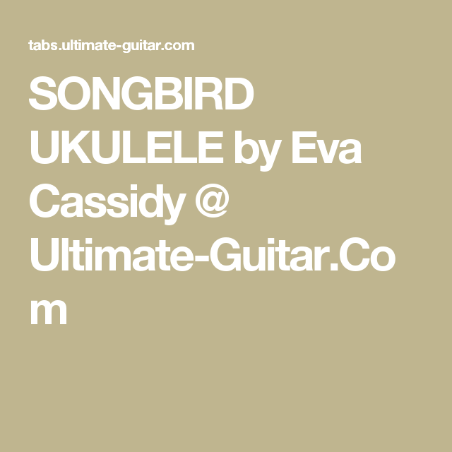 SONGBIRD UKULELE by Eva Cassidy @ Ultimate-Guitar.Com | uke it ...