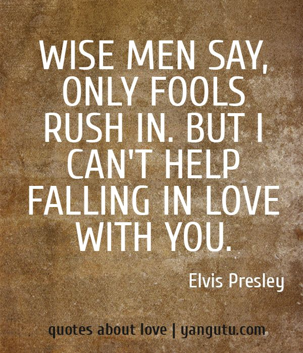 Falling In Love Picture Quotes: Wise Men Say, Only Fools Rush In. But I Can't Help Falling