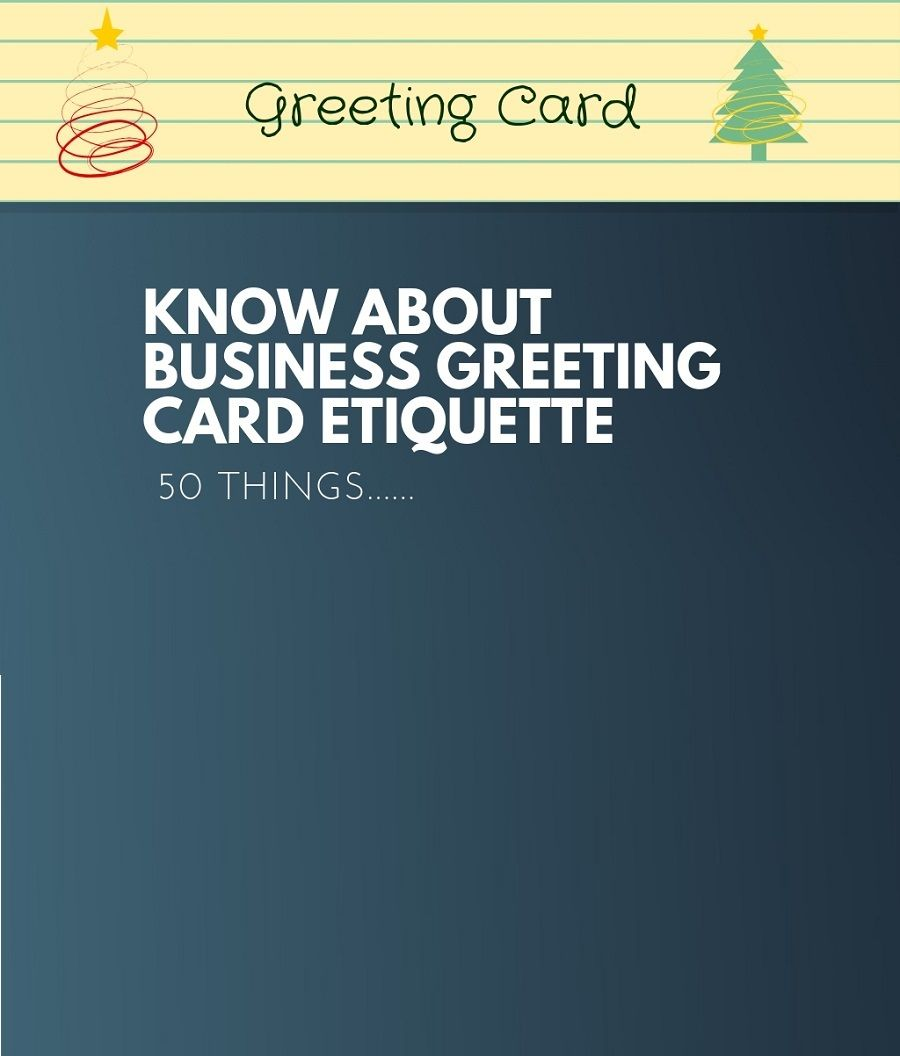 50+Things To Know About Business Greeting Card Etiquette