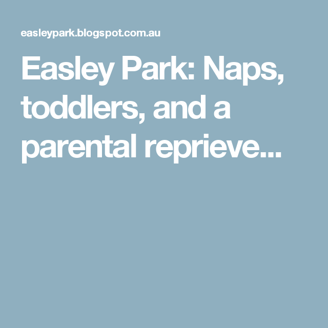 Easley Park: Naps, toddlers, and a parental reprieve...