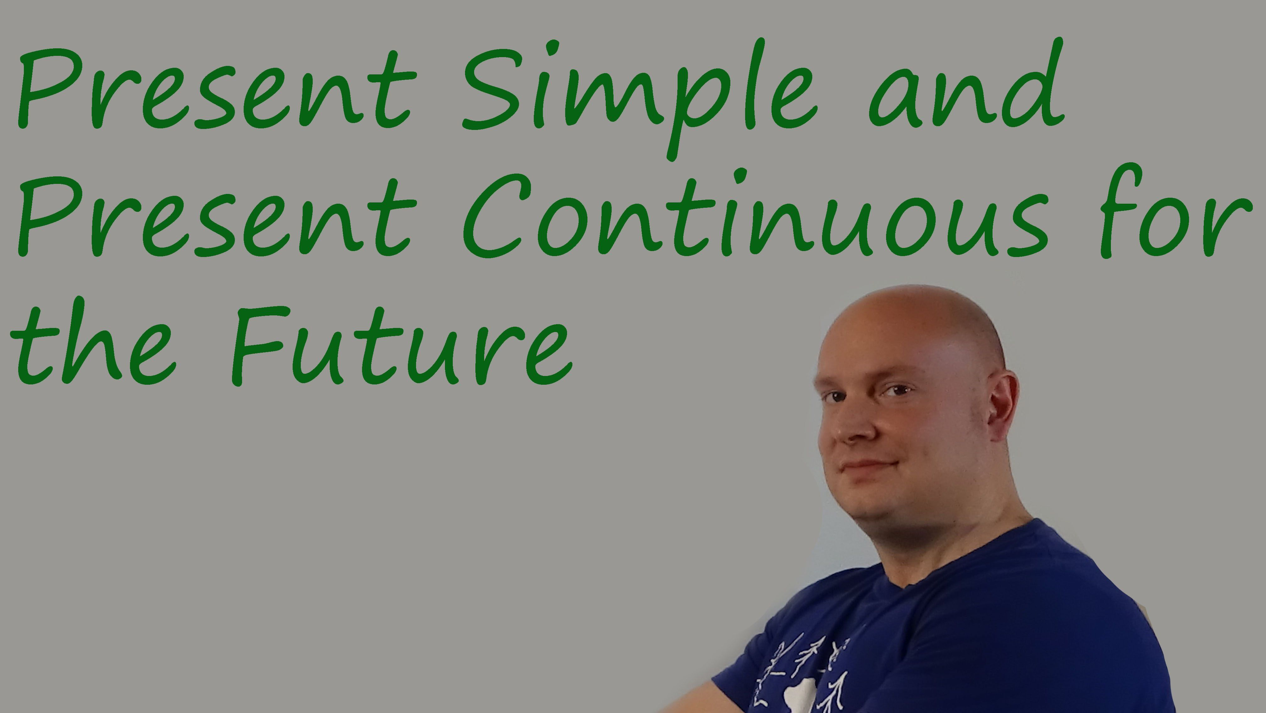 Present Simple And Present Continuous For The Future