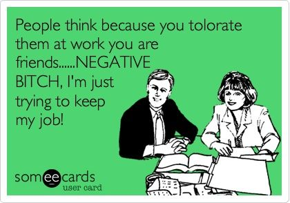 I Am Blessed With Some Amazing Coworkers Whom I Do Call Friends But There Are Just A Few I Would Like To Eliminate Fo Funny Quotes Work Humor Ecards Funny