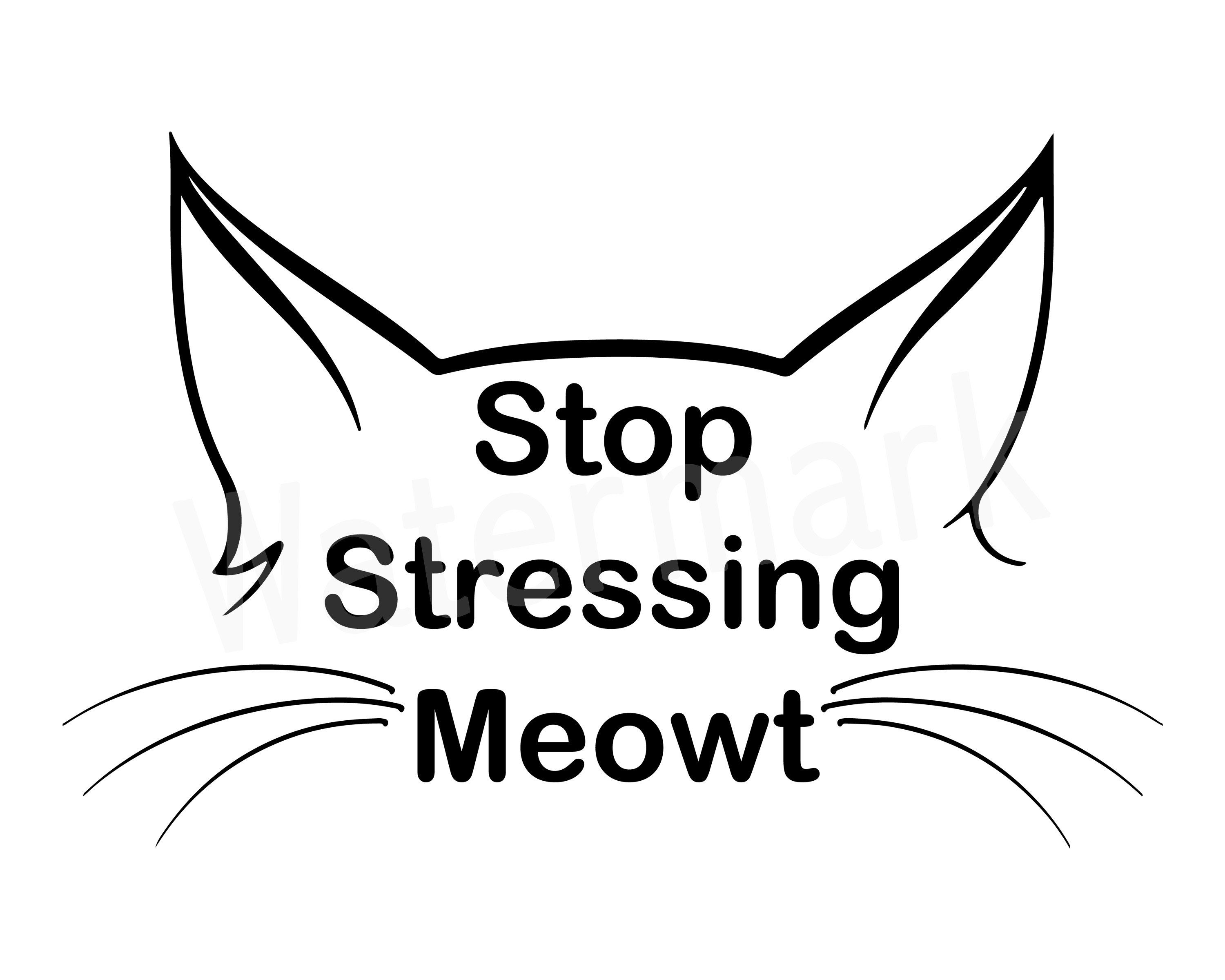 Cat Face Svg Stop Stressing Meowt Svg Cat Shirt Quote Cat Vector Pet Lover Crazy Cat Lady Fur Mom Cat Window Decal Digital Download Cat Quotes Funny Crazy Cat Lady Quotes
