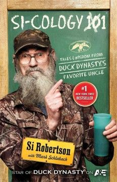 Si-cology 101: tales and wisdom from Duck dynasty's favorite uncle by Si Robertson with Mark Schlabach