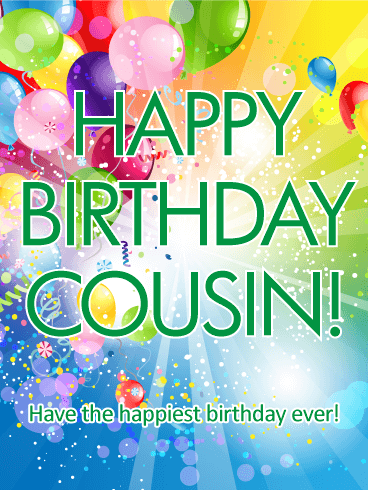 """Have the Happiest Birthday - Happy Birthday Card for Cousin: A special cousin's birthday will be the best one yet when you send this birthday card-which is a celebration in itself! A rainbow of color bursts from the background, with balloons, confetti and a wish for them to have """"the happiest birthday ever""""! What's great about this birthday card is that it's perfect for any age and gender, and most importantly, it will help make the year ahead unforgettable!"""