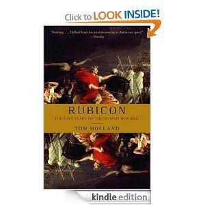 Amazon.com: Rubicon: The Last Years of the Roman Republic eBook: Tom Holland: Kindle Store