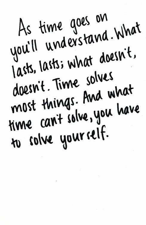 As Time Goes On Youll Understand What Lasts Lasts What Doesnt