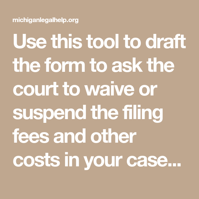 Use This Tool To Draft The Form To Ask The Court To Waive Or Suspend The Filing Fees And Other Costs In Your Case If You Receiv Fee Waiver Self Help