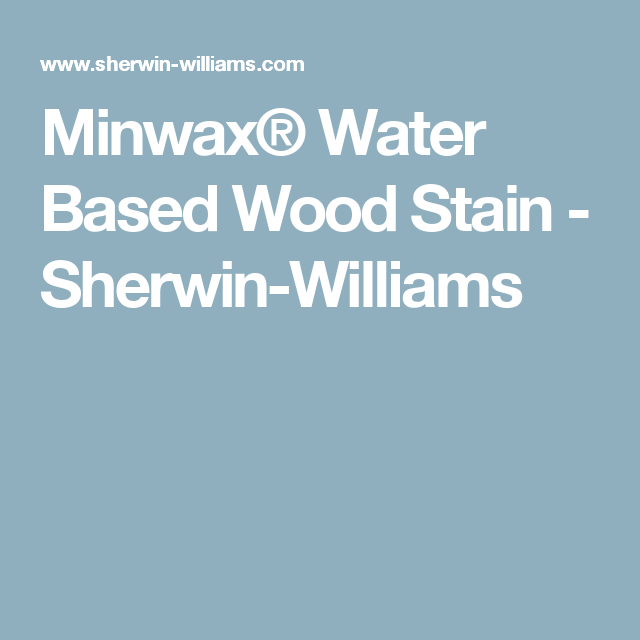Minwax® Water Based Wood Stain - Sherwin-Williams | Mountain Cabin ...