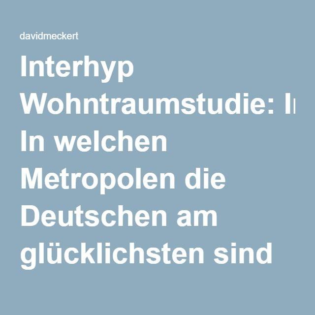 Interhyp Wohntraumstudie: In welchen Metropolen die Deutschen am glücklichsten sind – Finanznachrichten auf Cash.Online – davidmeckert