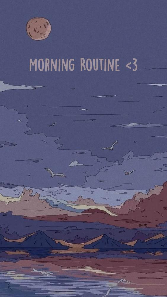 Morning Routine <3