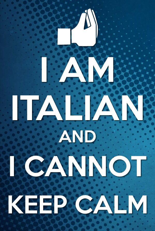 Keep calm  - I am italian and I cannot keep calm! Ahahaha!! ;)