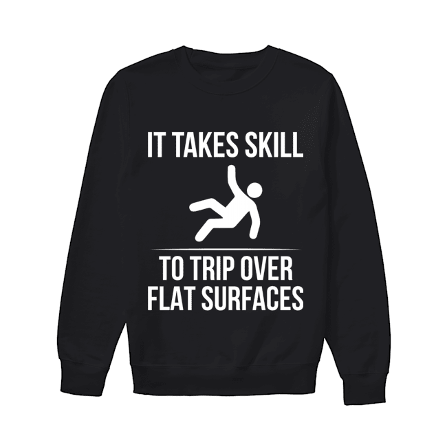 It Takes Skill To Trip Over Flat Surfaces Funny Shirts Funny T Shirts For Woman and Men