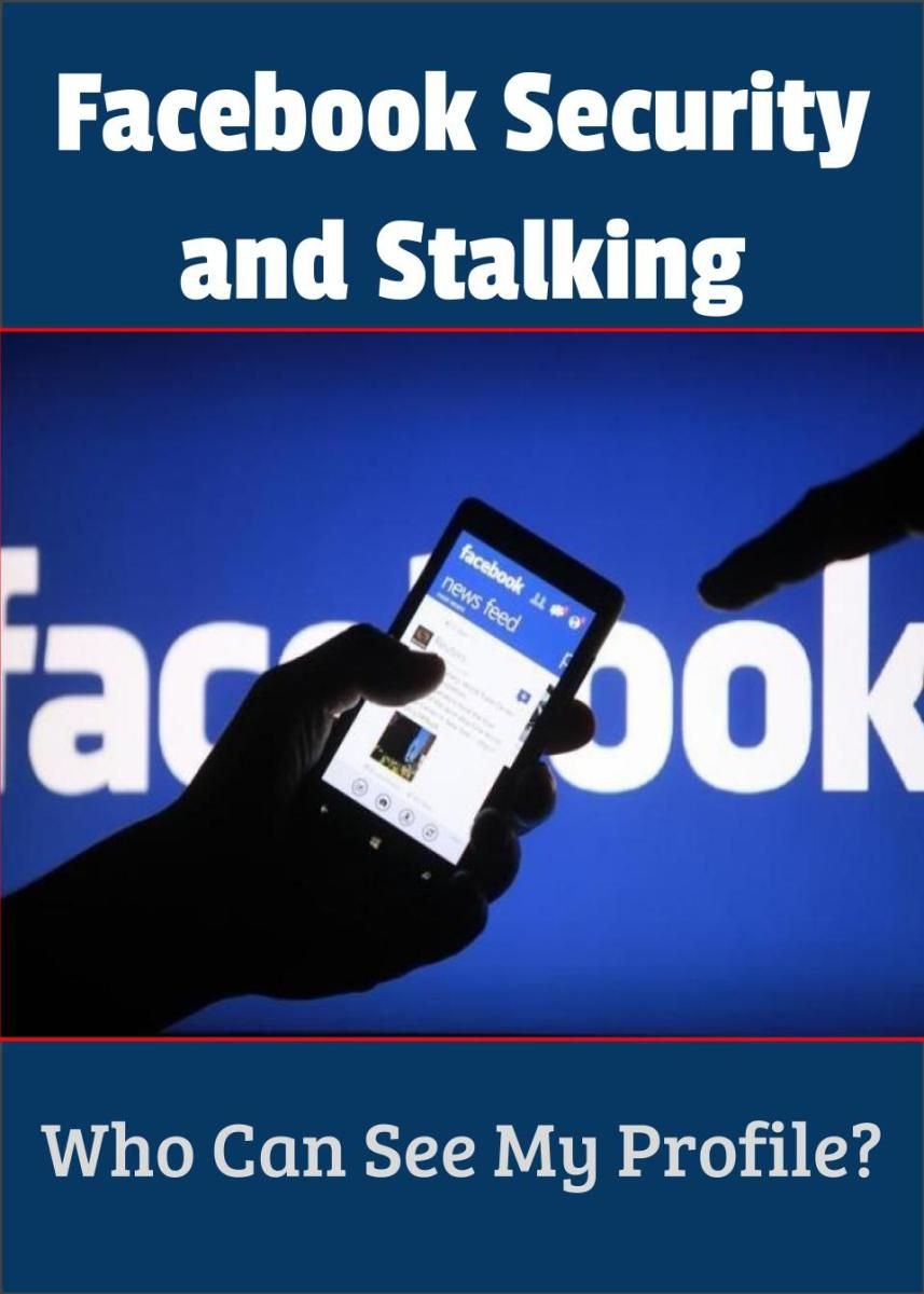 Facebook Security and Stalking: The basics on how to make