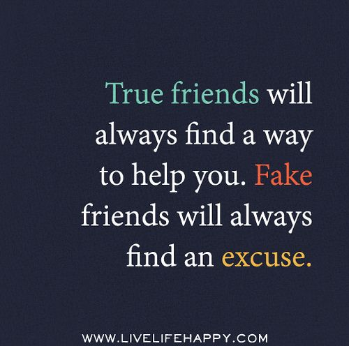 Quotes For True Friends And Fake Friends: True Friends Will Always Find A Way To Help You. Fake