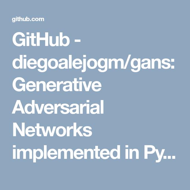 GitHub - diegoalejogm/gans: Generative Adversarial Networks