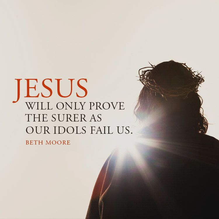 Jesus Will Only Prove The Surer As Our Idols Fail Us With Images