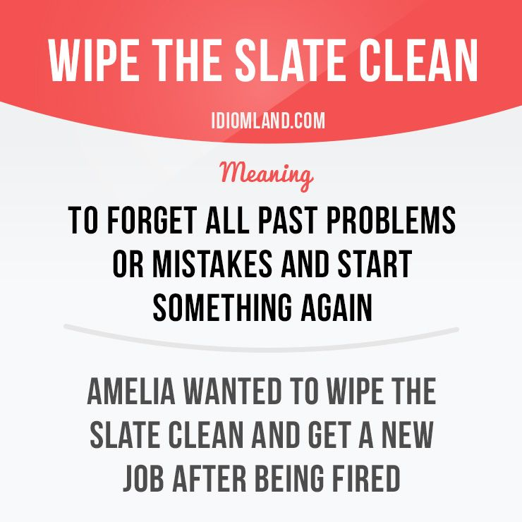"""""""Wipe the slate clean"""" means """"to forget all past problems or mistakes and start…"""