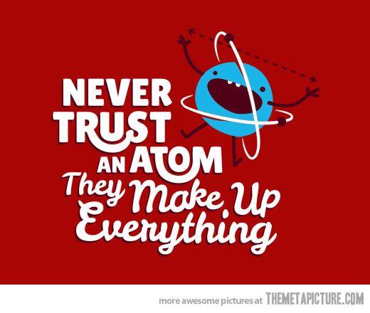 Don T Trust Atoms Chemistry Jokes Science Jokes Nerd Puns
