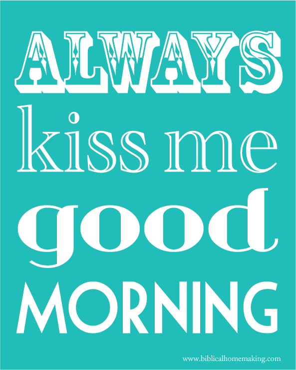 Good Morning Too : Always kiss me good morning free printable
