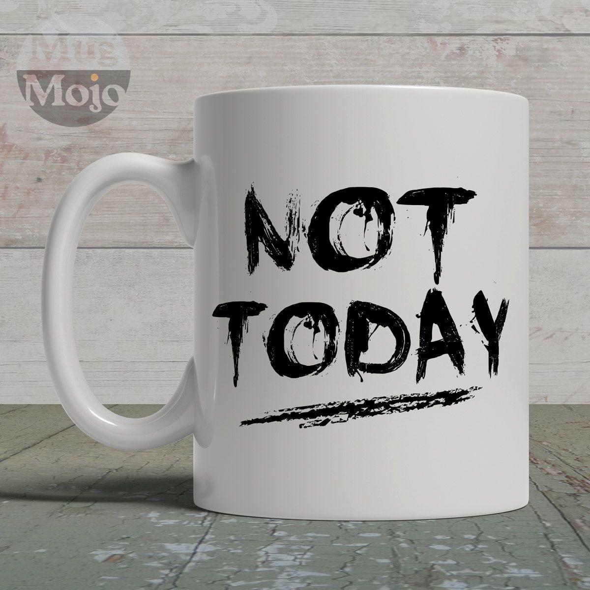 Funny Coffee Mug NOT Today Grumpy Ceramic Mug Funny