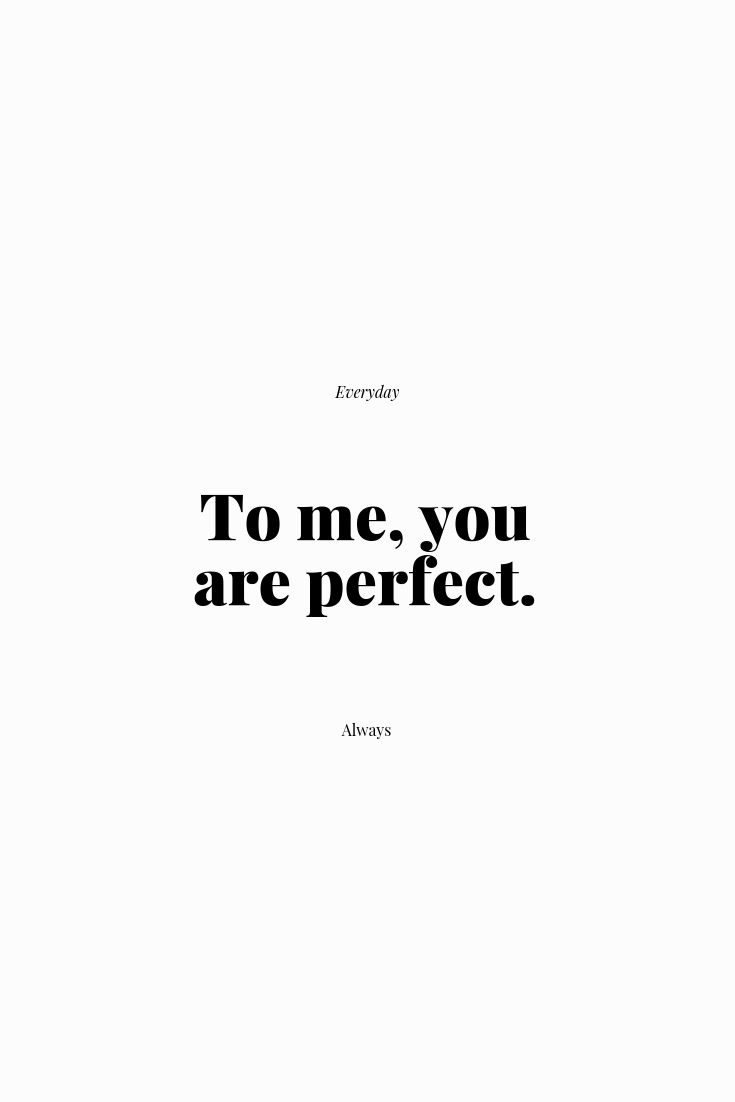 To me you are perfect quote ....see more quotes and saying on our popular page here. Click the image for the easy to read categorised lists.