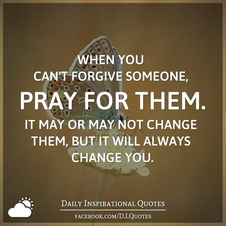 Always Forgive Quotes: When You Can't Forgive Someone, Pray For Them. It May Or