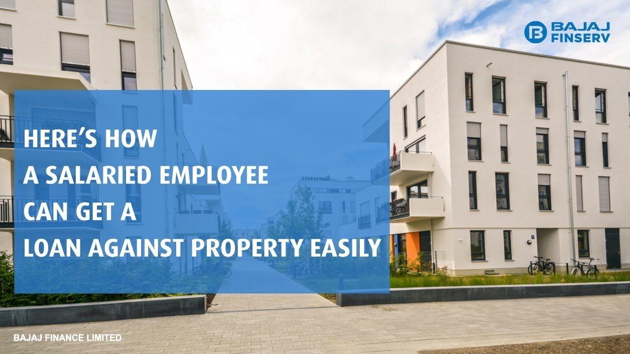 Bajaj Finserv Loan Against Property For Salaried Employees Property Loan Get A Loan