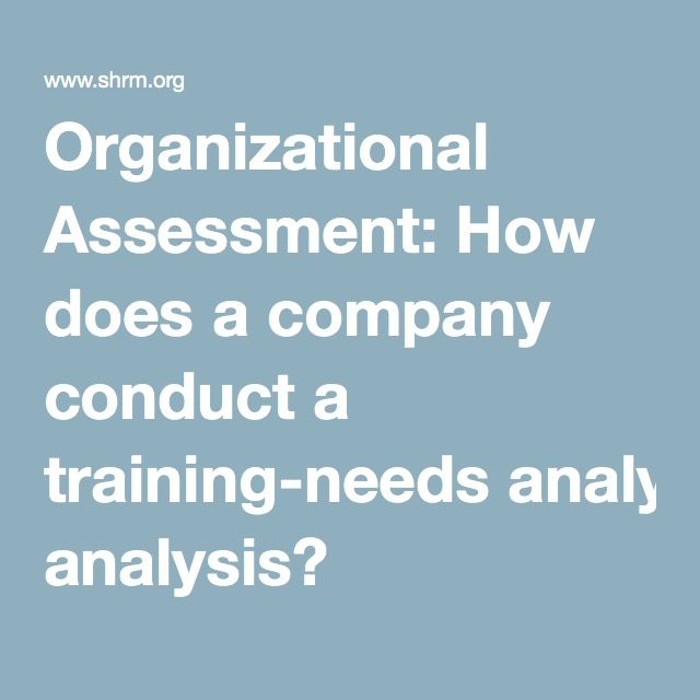 Organizational Assessment How does a company conduct a training - needs analysis