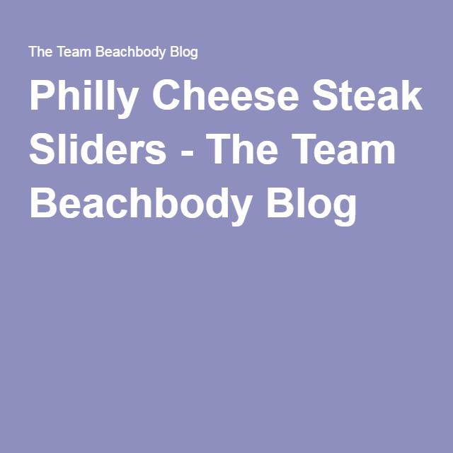 Philly Cheese Steak Sliders - The Team Beachbody Blog