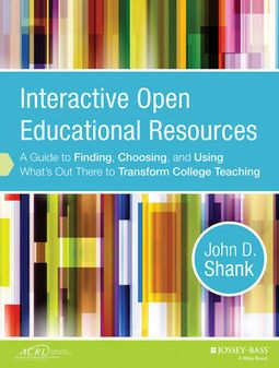 Wiley: Interactive Open Educational Resources: A Guide to Finding, Choosing, and Using What's Out There to Transform College Teaching - John D. Shank