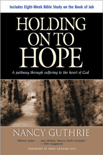 Holding On to Hope: A Pathway through Suffering to the Heart of God by Nancy Guthrie http://smile.amazon.com/dp/1414312962/ref=cm_sw_r_pi_dp_mbAovb1SATDAZ