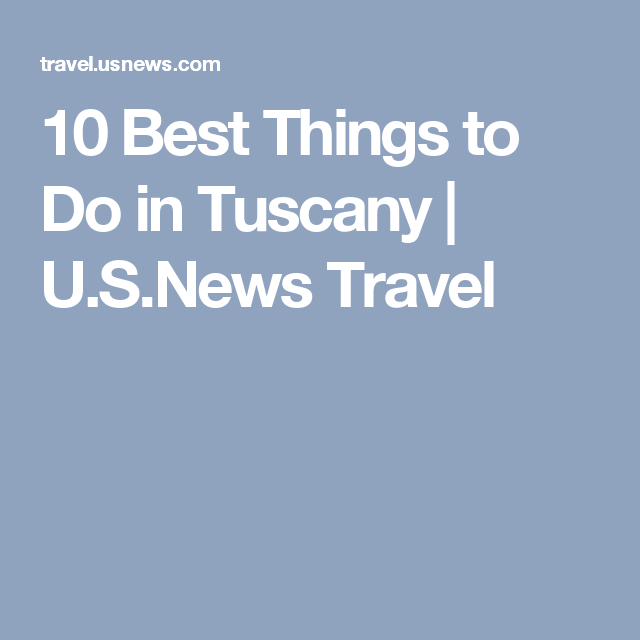 10 Best Things To Do In Tuscany U S News Travel