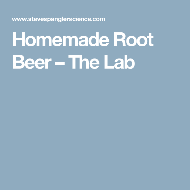 Homemade Root Beer – The Lab