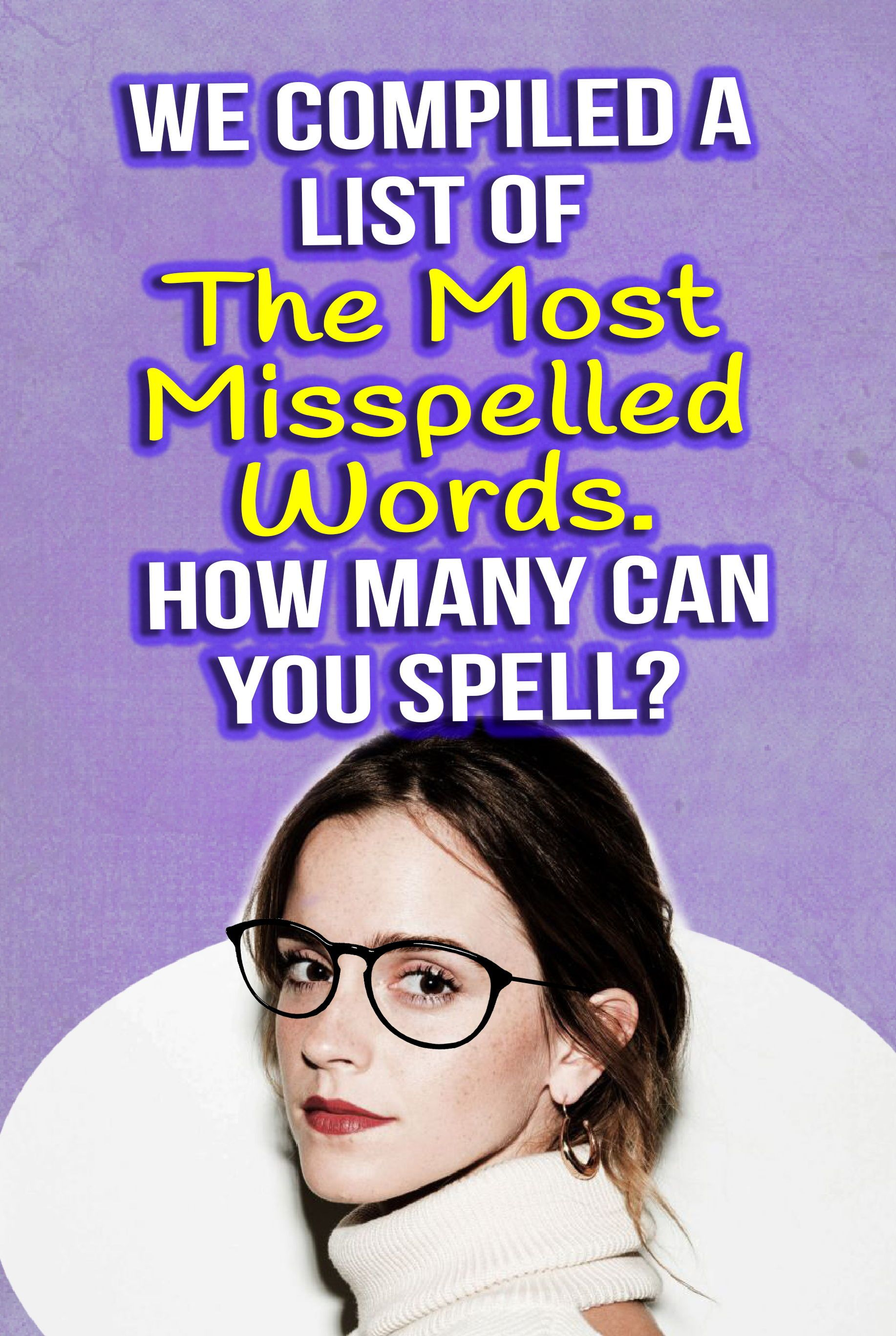 We Compiled A List Of The Most Misspelled Words How