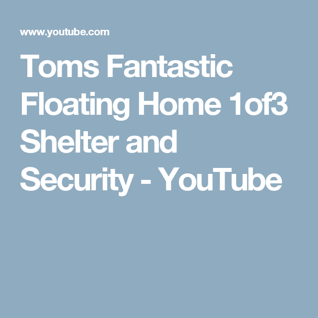 Toms Fantastic Floating Home 1of3 Shelter and Security - YouTube