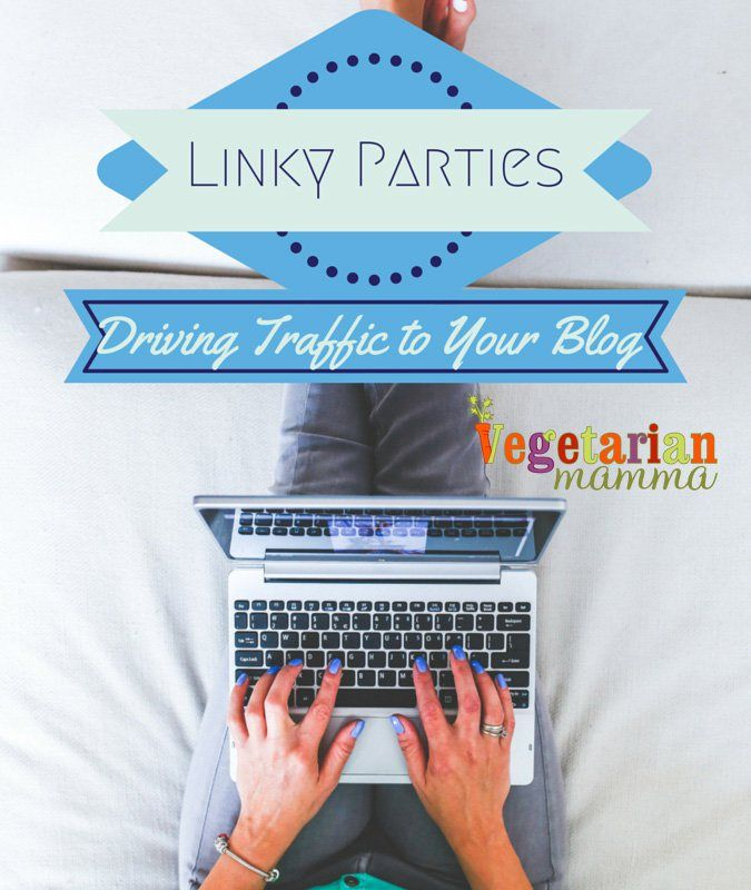 Linky Parties - Driving Traffic to your blog @vegetarianmamma.com