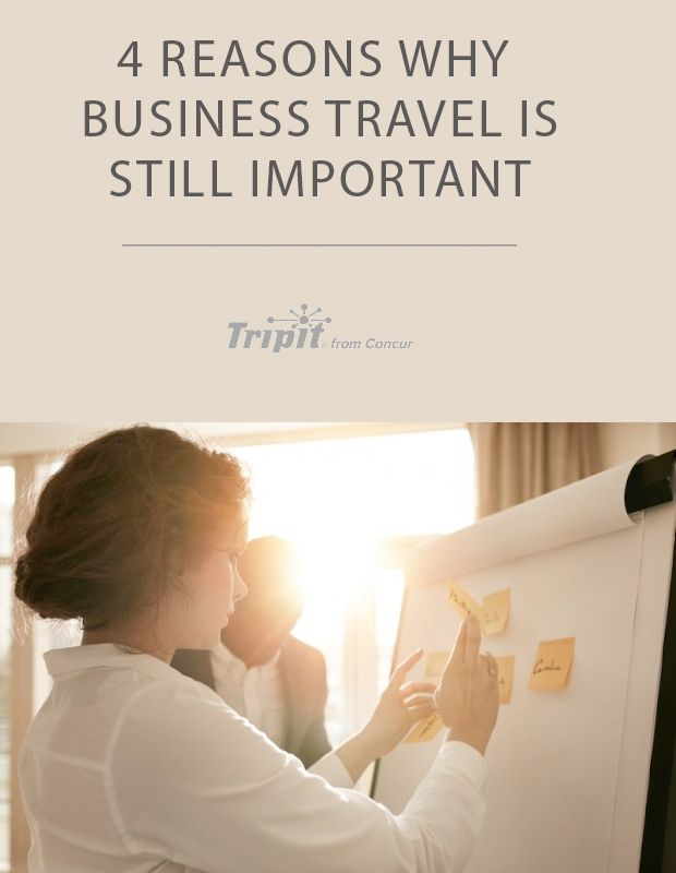 4 Reasons Why Business Travel Is Still Important Business Travel