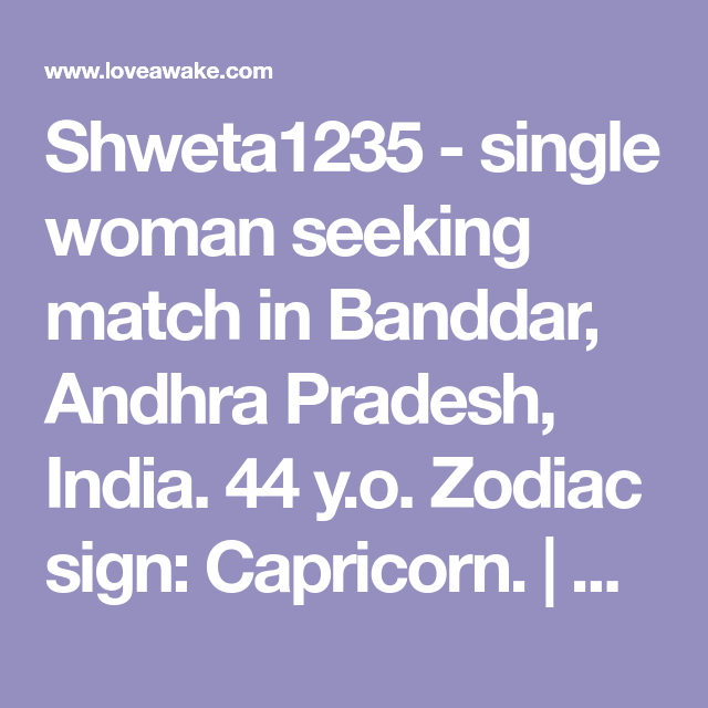 Shweta1235 - single woman seeking match in Banddar, Andhra Pradesh, India. 44 y.o. Zodiac sign: Capricorn.  | Nigerian scammer 419 | romance scams | dating profile with fake picture