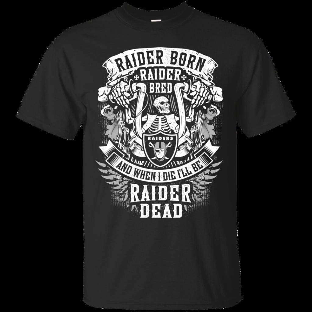 Oakland Raiders shirts Raider born Raider bred and till I die I will be Raider dead T-shirts Hoodies Sweatshirts