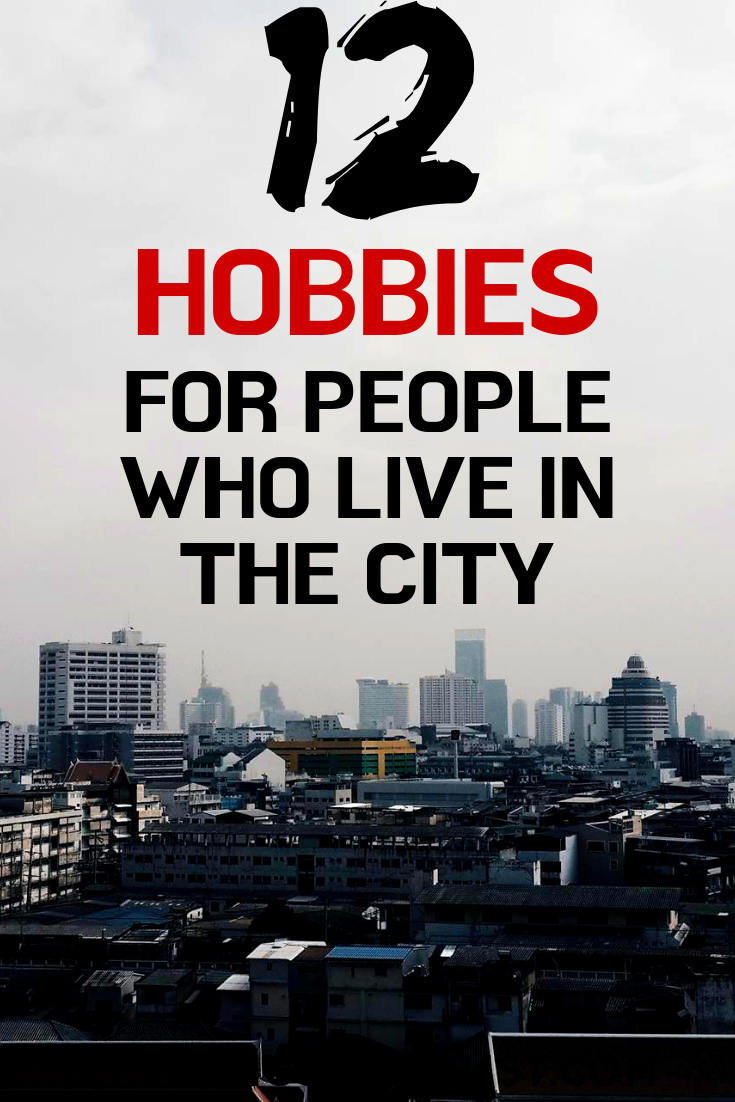 Urban Hobbies: 12 Hobbies For People Who Live In The City