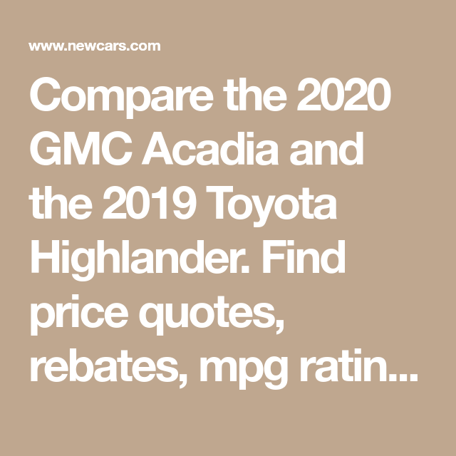 Compare The 2020 Gmc Acadia And The 2019 Toyota Highlander Find Price Quotes Rebates Mpg Ratings Pictures And M Toyota Highlander Gmc Highlander