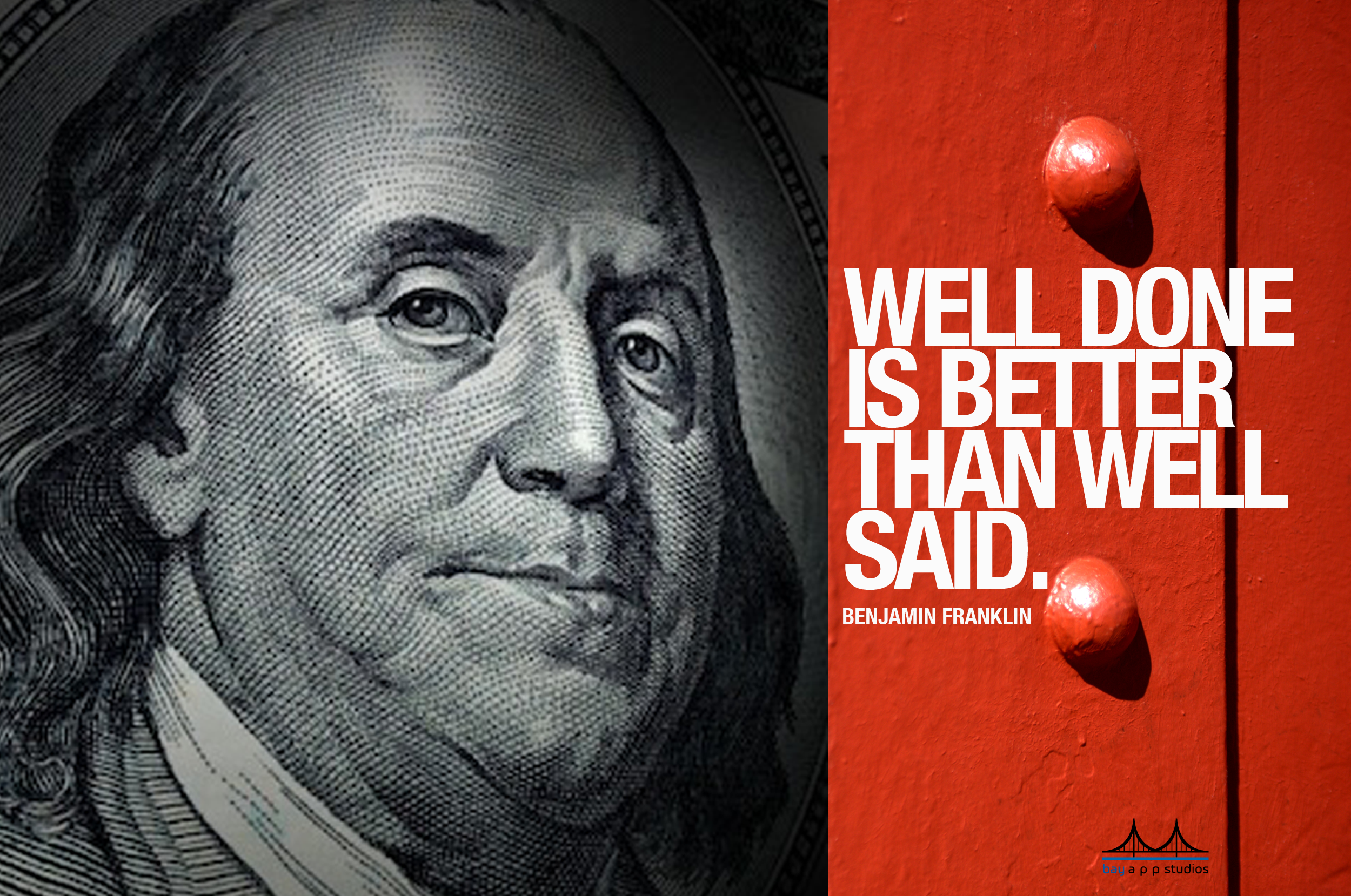 Well Done Is Better Than Well Said Benjamin Franklin Benjamin Franklin Sayings Franklin