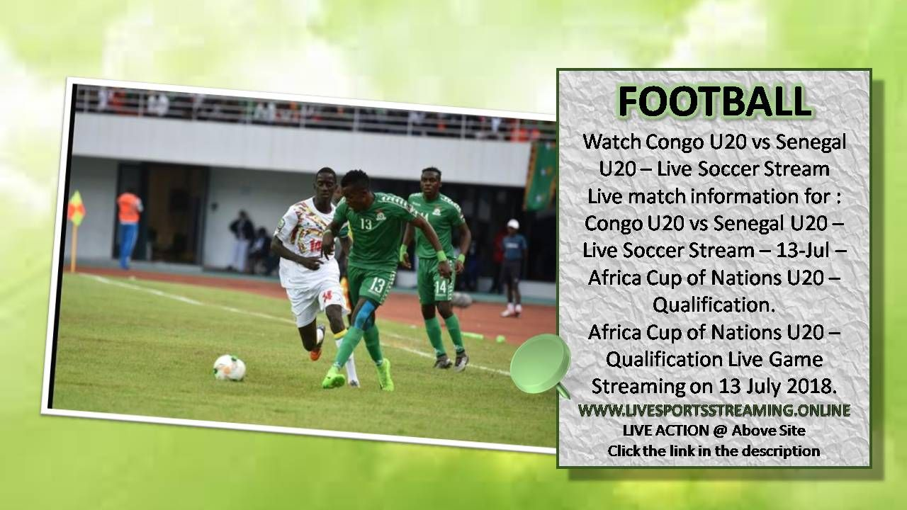 Congo U20 v Senegal U20 Live Football 13Jul Africa