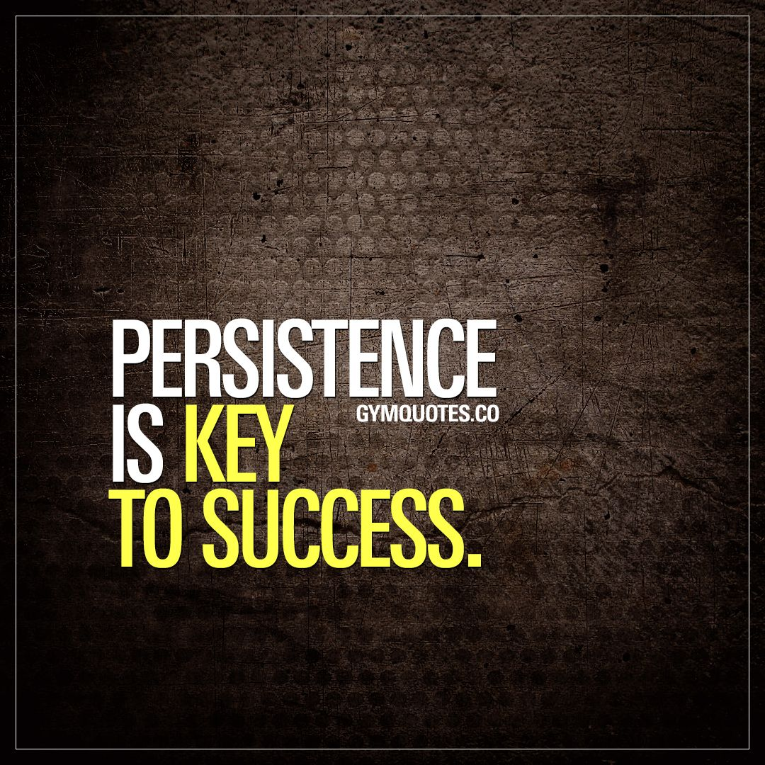 Persistence Motivational Quotes: Persistence Is Key To Success. Persistence Is That One